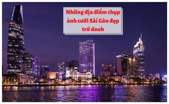 Những địa điểm chụp ảnh cưới Sài Gòn đẹp trứ danh